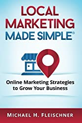 Local Marketing Made Simple: Online marketing strategies to grow your business