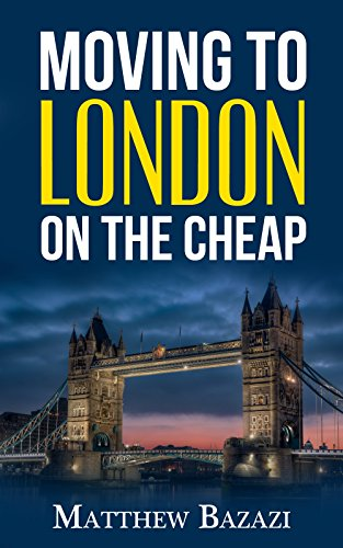 Moving to London on the Cheap: Simple advice for moving and living on a budget