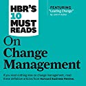 HBR's 10 Must Reads on Change Management Audiobook by  Harvard Business Review, John P. Kotter, W. Chan Kim, Renee Mauborgne Narrated by Bernard Setaro Clark, Susan Larkin