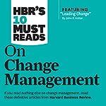 HBR's 10 Must Reads on Change Management    Harvard Business Review,John P. Kotter,W. Chan Kim,Renee Mauborgne