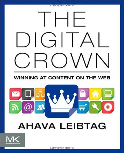 by Leibtag, Ahava The Digital Crown: Winning at Content on the Web (2013) Paperback pdf