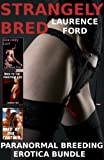 Strangely Bred (Paranormal Monster Breeding Erotica Bundle)