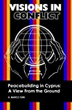 img - for VISIONS IN CONFLICT Peacebuilding in Cyprus: A View from the Ground (Volume 2) book / textbook / text book