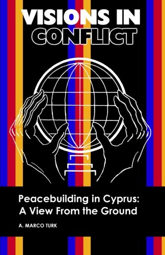 VISIONS IN CONFLICT  Peacebuilding in Cyprus: A View from the Ground (Volume 2)