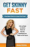 Get Skinny Fast: The Best Diet to Lose Fat Fast - A Diet and Weight Loss Book for Women and Men with a Scientifically-Proven Weight Loss Diet Program (Weight Loss Books 1)