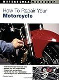 How to Repair Your Motorcycle (Motorbooks Workshop)