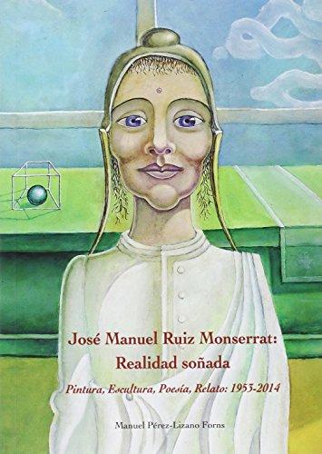 Descargar Libro Jose Manuel Ruiz Monserrat. Realidad Soñada Manuel Pérez-lizano Forns