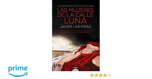 Las mujeres de la calle luna Algaida Literaria - Premio Ateneo Ciudad De Valladolid: Amazon.es: Javier Lasheras Mayo: Libros