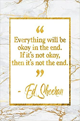 Everything Will Be Okay In The End If Its Not Okay Then Its Not