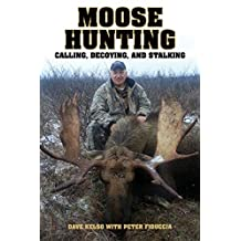 Moose Hunting: Calling, Decoying, and Stalking