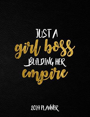 Just A Girl Boss Building Her Empire 2019 Planner: Nifty Black Gold Female Empowerment Daily, Weekly