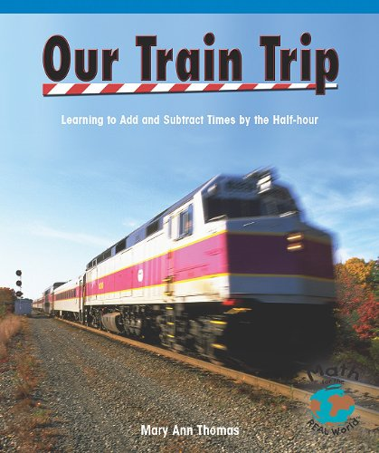 Read Online Our Train Trip: Learning to Add Times by the Half Hour (Math for the Real World) pdf