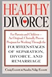 Healthy Divorce: for Parents and Children--An Origal, Clinically Proven Program for Wrkng Through the 14 Stages of Seperation, Divorce, Remarriage