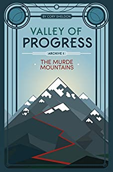 The Murde Mountains: Valley of Progress, Archive 1 by [Sheldon, Cory]