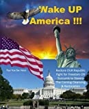 img - for Wake UP America!!!: Restore OUR Republic - Fight for Freedom OR Succumb to Slavery - The Coming Cleansing & Restoration book / textbook / text book