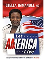 Let America Live: Exposing the Hidden Agenda Behind the 2020 Pandemic: My Journey