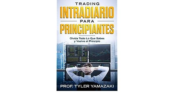 Amazon.com: Trading Intradiario para Principiantes [Libro en Español/Spanish Book]: Olvida Todo Lo Que Sabes y Vuelve al Principio (Trading para ...