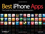 Best iPhone Apps : The Guide for Discriminating Downloaders, Josh Clark, 059680427X