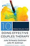 10 Principles for Doing Effective Couples Therapy (Norton Series on Interpersonal Neurobiology)