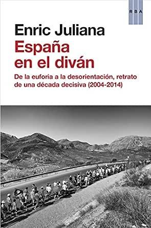 España en el diván: De la euforia a la desorientación, retrato de una década decisiva (2004-2014) (OTROS NO FICCIÓN) eBook: Juliana, Enric, Marta Juliana: Amazon.es: Tienda Kindle