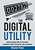 THE DIGITAL UTILITY: Using energy data to increase customer value and grow your business
