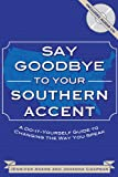 Say Goodbye to Your Southern Accent, Jennifer Adams and Johanna Chapman, 0981775438