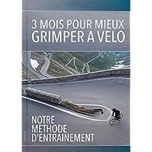 3 mois pour mieux grimper à vélo : Notre méthode d'entrainement (French Edition)