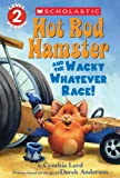 Hot Rod Hamster and the Wacky Whatever Race!, Cynthia Lord, 0545626781