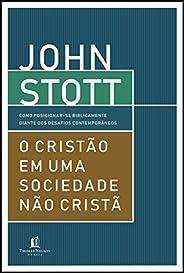 O cristão em uma sociedade não cristã: Como posicionar-se biblicamente diante dos desafios contemporâneos