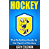 Hockey - The Definitive Guide to the Sport of Hockey (Your Favorite Sports Book 2)
