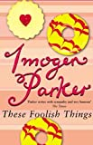 These Foolish Things, Imogen Parker, 0552999938