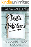 Plastic Confidence (Good Bye Trilogy Book 1)