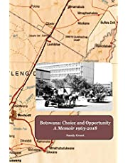 Botswana: Choice and Opportunity: A Memoir 1963 to 2018