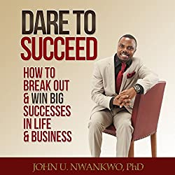Dare to Succeed: How to Break out & Win Big Successes in Life & Business
