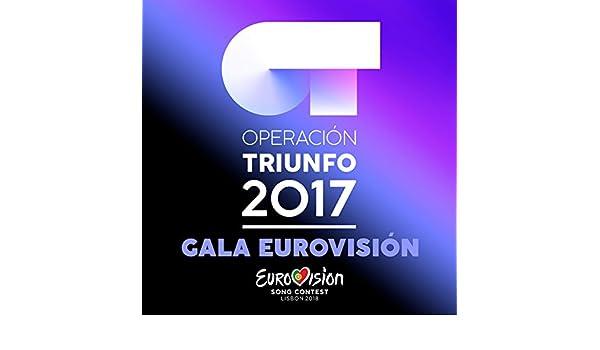 OT Gala Eurovisión RTVE (Operación Triunfo 2017) de Various artists en Amazon Music - Amazon.es