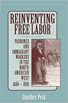 Reinventing Free Labor: Padrones and Immigrant Workers in the North American West, 1880-1930