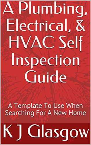 A Plumbing, Electrical, & HVAC Self Inspection Guide: A Template To Use When Searching For A New Home (Use Furnace)