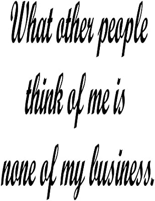 Motivational Quote Vinyl Wall Decal What Other People Think Of Me Is None Of My Business Black