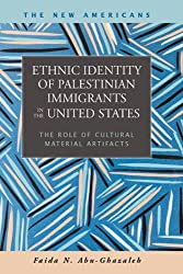 Ethnic Identity of Palestinian Immigrants in the United States: The Role of Cultural Material Artifacts (The New Americans: Recent Immigration and American Society)
