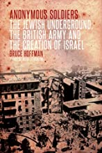 Anonymous Soldiers: The Jewish Underground, the British Army and the Creation of Israel
