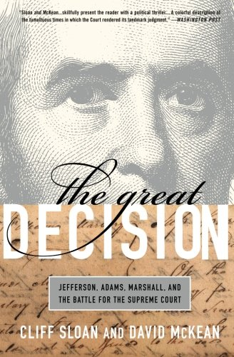 (The Great Decision: Jefferson, Adams, Marshall, and the Battle for the Supreme)