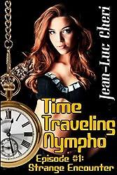 Time Traveling Nympho - Episode #1: Strange Encounter