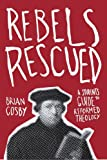 Rebels Rescued, Brian H. Cosby, 1845509803