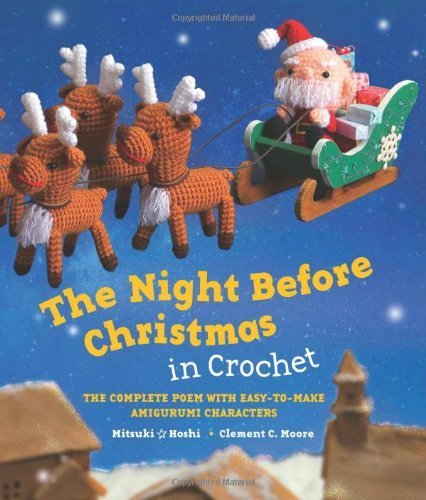 The Night Before Christmas in Crochet: The Complete Poem with Easy-to-Make Amigurumi Characters by Moore, Clement C., Hoshi, Mitsuki (2013) Hardcover
