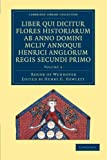 Rogeri de Wendover Liber Qui Dicitur Flores Historiarum Ab Anno Domini MCLIV Annoque Henrici Anglorum Regis Secundi Primo: Volume 3 : The Flowers of History by Roger of Wendover from the Year of Our Lord 1154, Roger of Wendover, 1108052347
