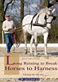 Long Reining to Break Horses to Harness: Training the Safe Way