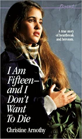 I Am Fifteen--and I Don't Want To Die by Christine Arnothy (1986-11-01)