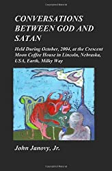 Conversations between God and Satan: Held at the Crescent Moon Coffee House in Lincoln, Nebraska, USA, Earth, Milky Way