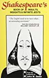 Shakespeare's Book of Insults, Insights and Infinite Jests, William Shakespeare, 0872431282