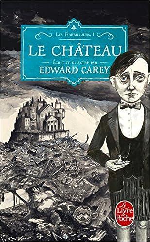 Les Ferrailleurs -Tome 1 - Le château - Carey Edward
